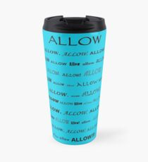 Go Ahead and...Allow!!!  Travel Mug