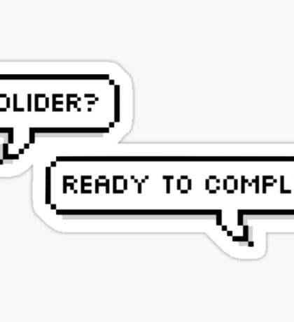 Solider? Ready to comply. Sticker