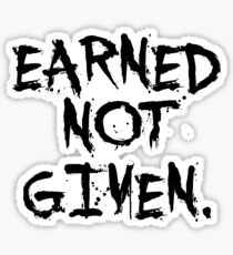 Earned not given. - Gym Motivational Quote Sticker