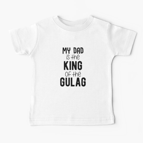 My Dad Is The King Of The Gulag Baby T-Shirt