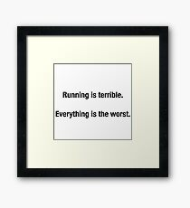 RUNNING IS TERRIBLE. EVERYTHING IS THE WORST Framed Print