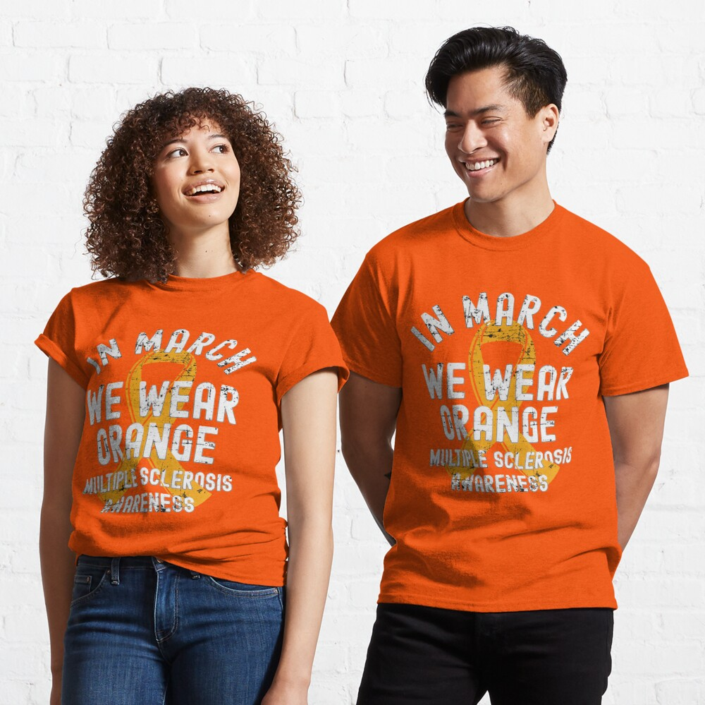 In March We Wear Orange Multiple Sclerosis MS Awareness Classic T-Shirt