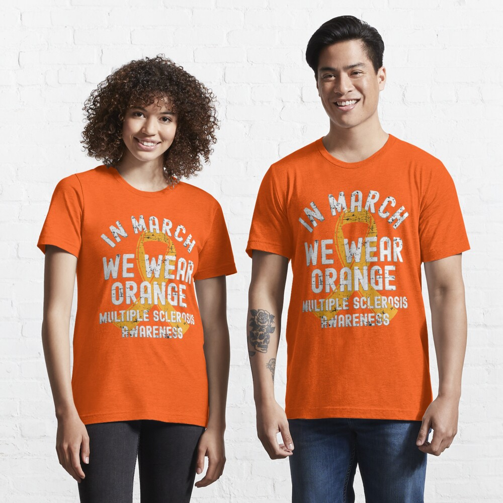 In March We Wear Orange Multiple Sclerosis MS Awareness Essential T-Shirt