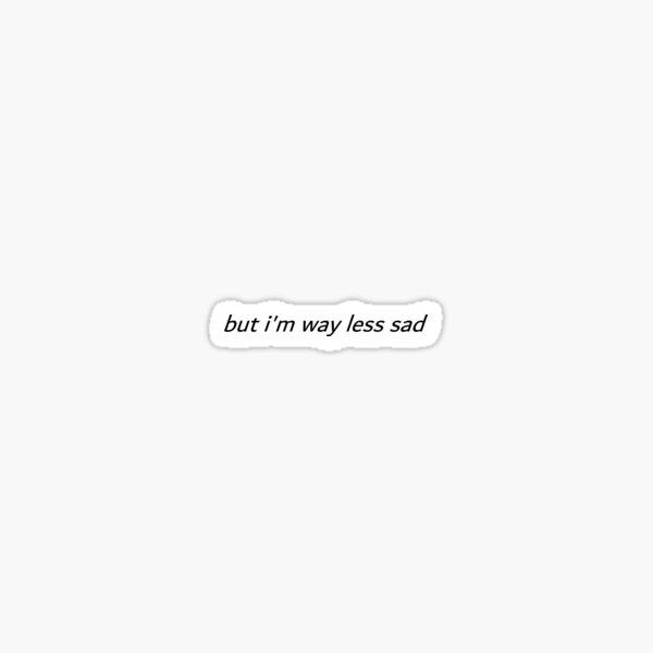 way less sad Sticker