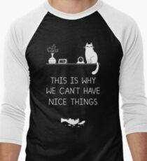 This Is Why We Can't Have Nice Things Men's Baseball ¾ T-Shirt
