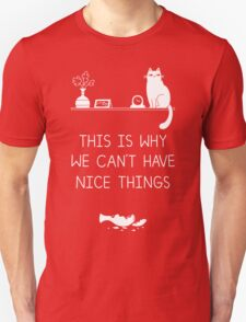 This Is Why We Can't Have Nice Things T-Shirt