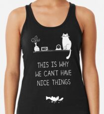 This Is Why We Can't Have Nice Things Racerback Tank Top