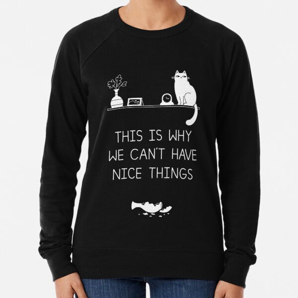 This Is Why We Can't Have Nice Things Lightweight Sweatshirt