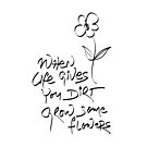 When life gives you dirt, grow some flowers. by Ananda Maharjan