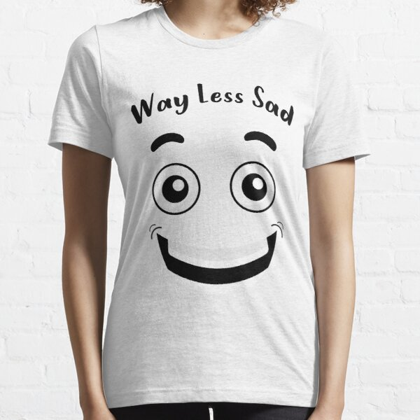 Funny face be happy gift take way less sad Essential T-Shirt