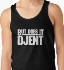 But Does It Djent Tank Top