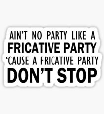 A Fricative Party Don't Stop | Linguistics Sticker