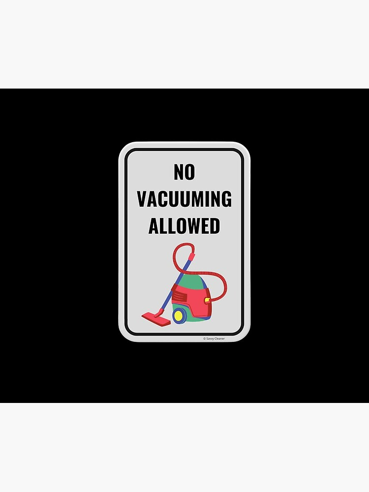 No Vacuuming Allowed Fun Cleaning Humor by SavvyCleaner