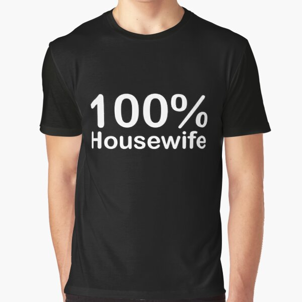 Housewife, Unique and ingenious fun gifts, Special for you! Graphic T-Shirt