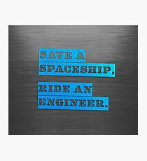 Save a Spaceship, Ride an Engineer Photographic Print