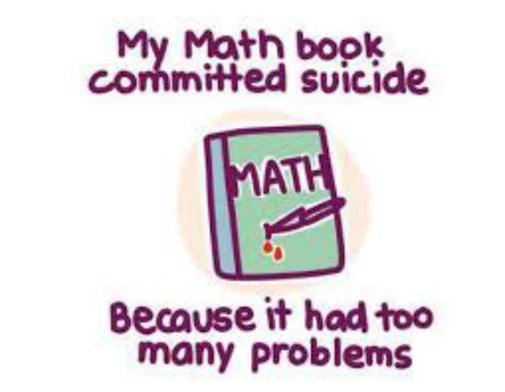 my math book commited suicide because it had too many problems\