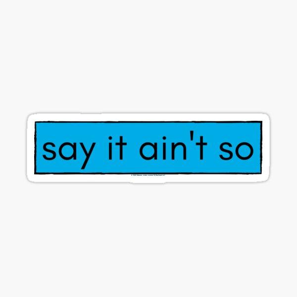 Say It Aint So Sticker