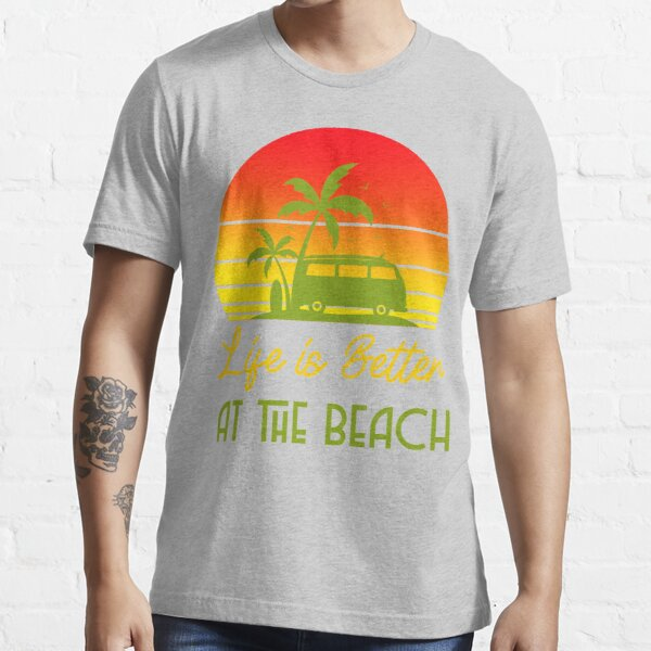Life is Better at the Beach Essential T-Shirt