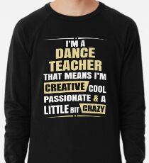 Ich bin ein Tanzlehrer, das bedeutet, ich bin kreativ cool leidenschaftlich und ein bisschen verrückt. Leichter Pullover