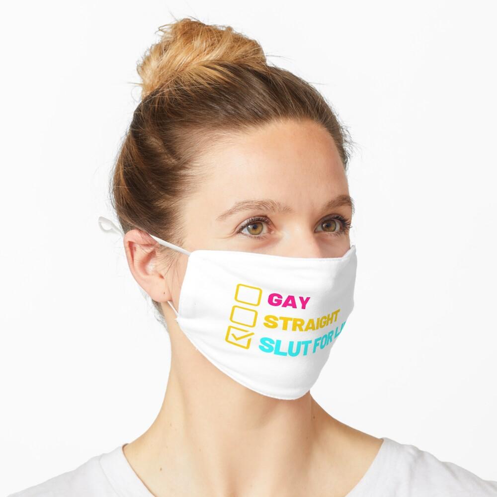 gay straight slut for life Mask