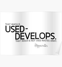 that which is used develops - hippocrates Poster