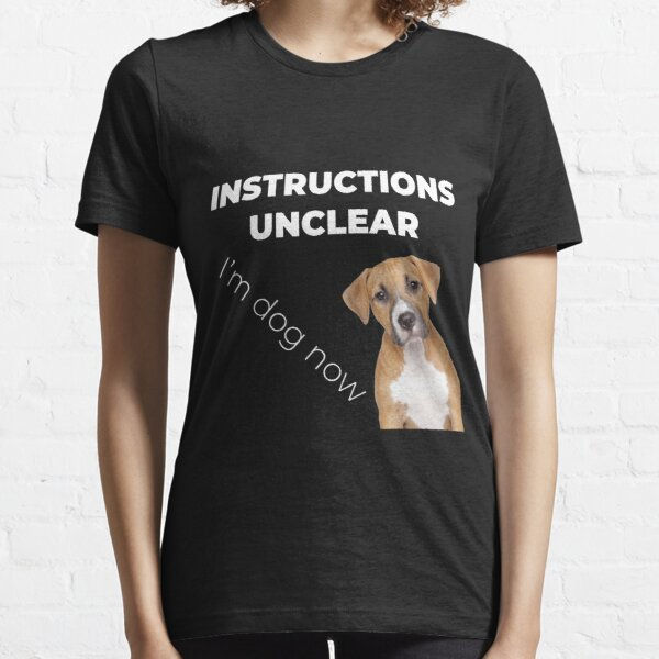 Instructions unclear, I'm dog now Essential T-Shirt