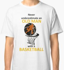 never underestimate an old man with a basketball Classic T-Shirt