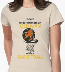 never underestimate an old man with a basketball Womens Fitted T-Shirt