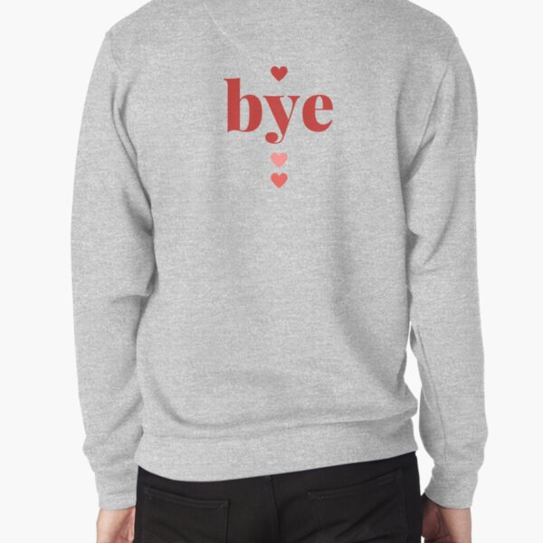 Bye ♥ Pullover Sweatshirt