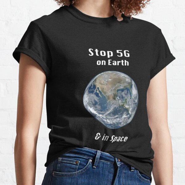 Stop 5G on Earth and Space  Classic T-Shirt