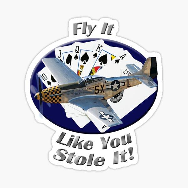 P-51 Mustang Fly It Like You Stole It Sticker