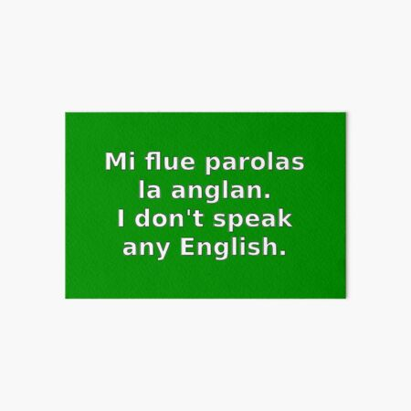 Mi flue parolas la anglan / I don't speak any English Art Board Print