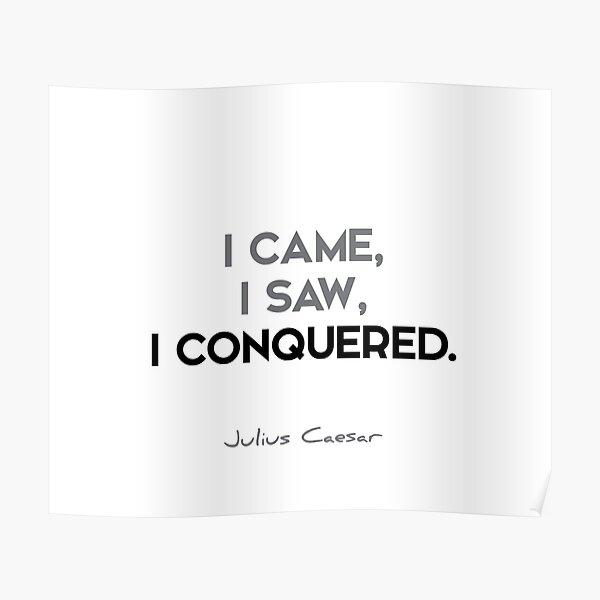 Julius Caesar quotes - I came, I saw, I conquered.  Poster