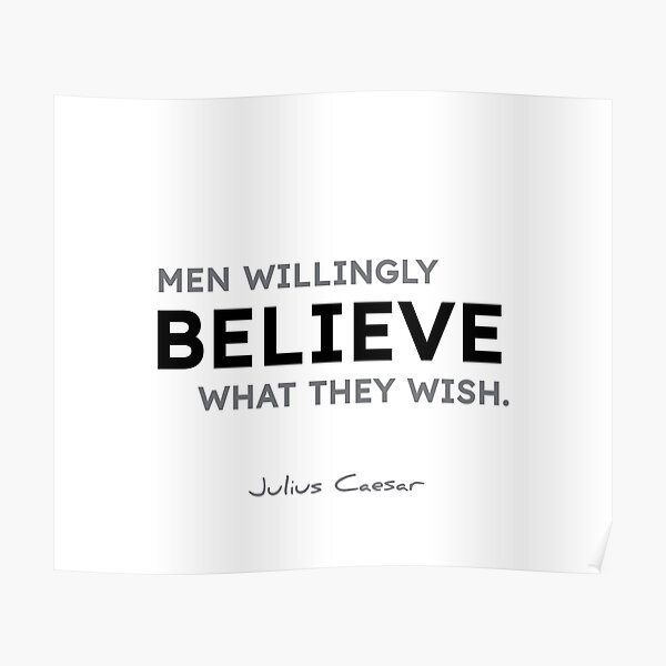 Julius Caesar quotes - Men willingly believe what they wish. Poster
