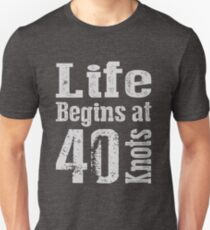 Life Begins at 40 Knots  Unisex T-Shirt