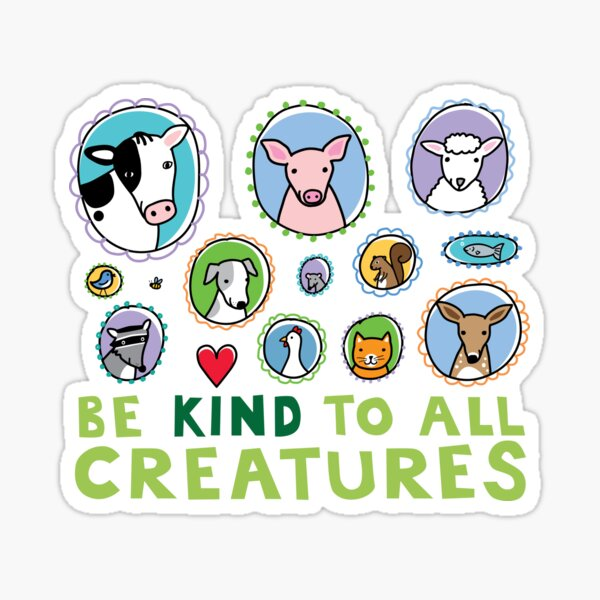 Be Kind to All Creatures 2 Sticker