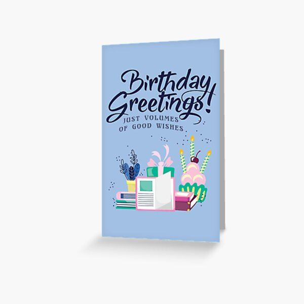 Birthday Greetings - Just Volumes of Good Wishes Greeting Card