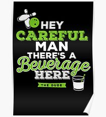 Hey careful man there's a beverage here Poster
