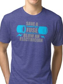 Save A Fuse Blow An Electrician Tri-blend T-Shirt