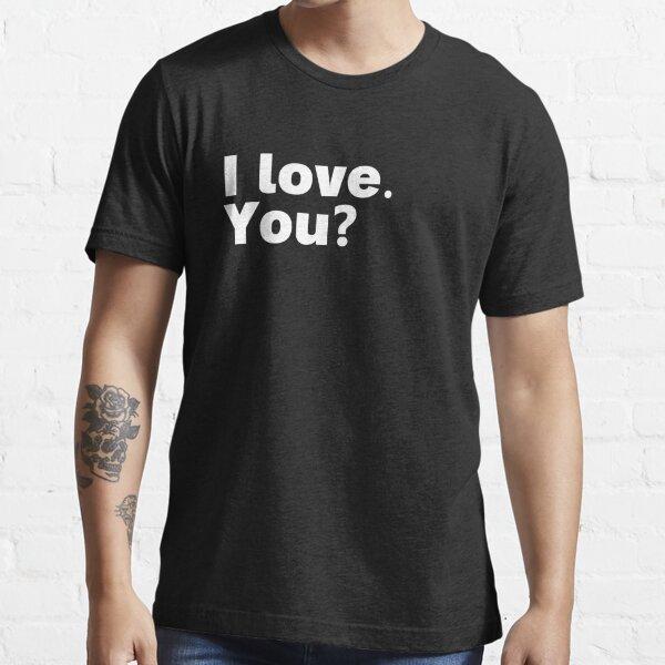 I love. You? Essential T-Shirt