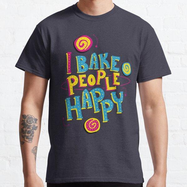 I Bake People Happy Classic T-Shirt