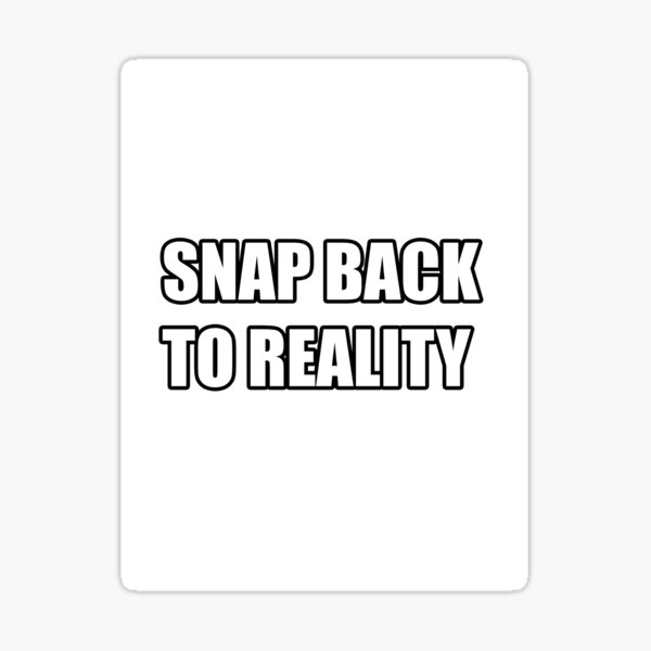snap back to reality text meme Sticker
