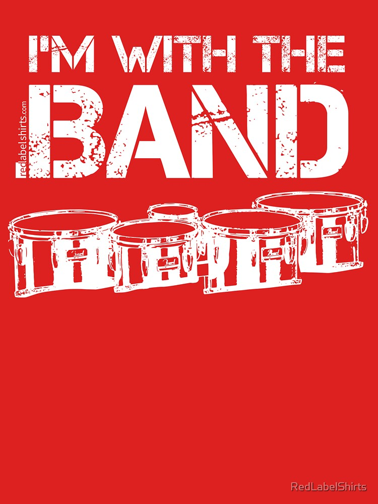 I'm With The Band - Tenor Drums (White Lettering) by RedLabelShirts