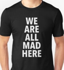 We are all mad here. (2) T-Shirt