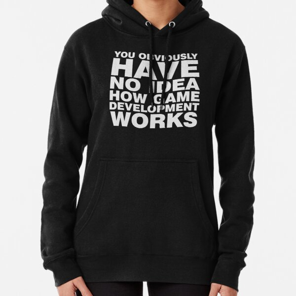 You obviously have no idea how game development works. Pullover Hoodie