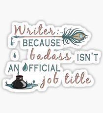 Writer: Because Badass Isn't An Official Job Title Sticker