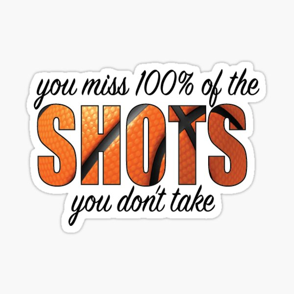 YOU MISS 100% OF THE SHOTS Sticker