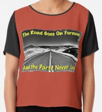 The Road Goes On Forever and The Party Never Ends Chiffon Top