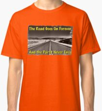 The Road Goes On Forever and The Party Never Ends Classic T-Shirt