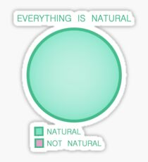 Everything is Natural Sticker